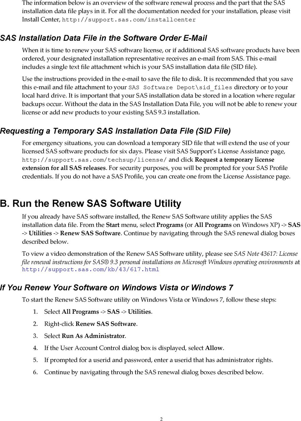 com/installcenter SAS Installation Data File in the Software Order E-Mail When it is time to renew your SAS software license, or if additional SAS software products have been ordered, your designated