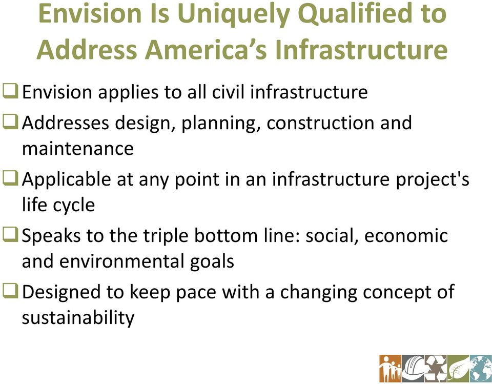 any point in an infrastructure project's life cycle Speaks to the triple bottom line: social,