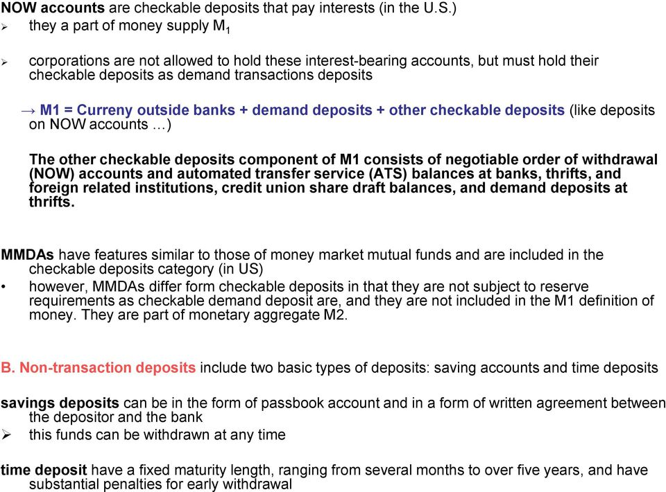 banks + demand deposits + other checkable deposits (like deposits on NOW accounts ) The other checkable deposits component of M1 consists of negotiable order of withdrawal (NOW) accounts and