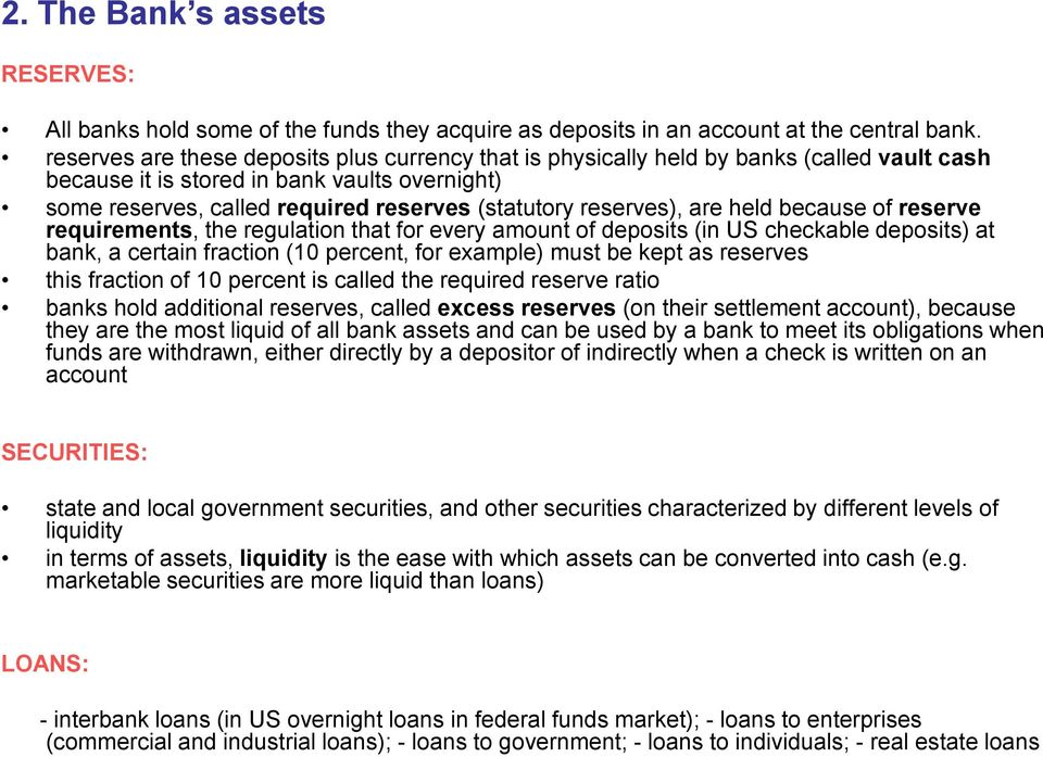 reserves), are held because of reserve requirements, the regulation that for every amount of deposits (in US checkable deposits) at bank, a certain fraction (10 percent, for example) must be kept as