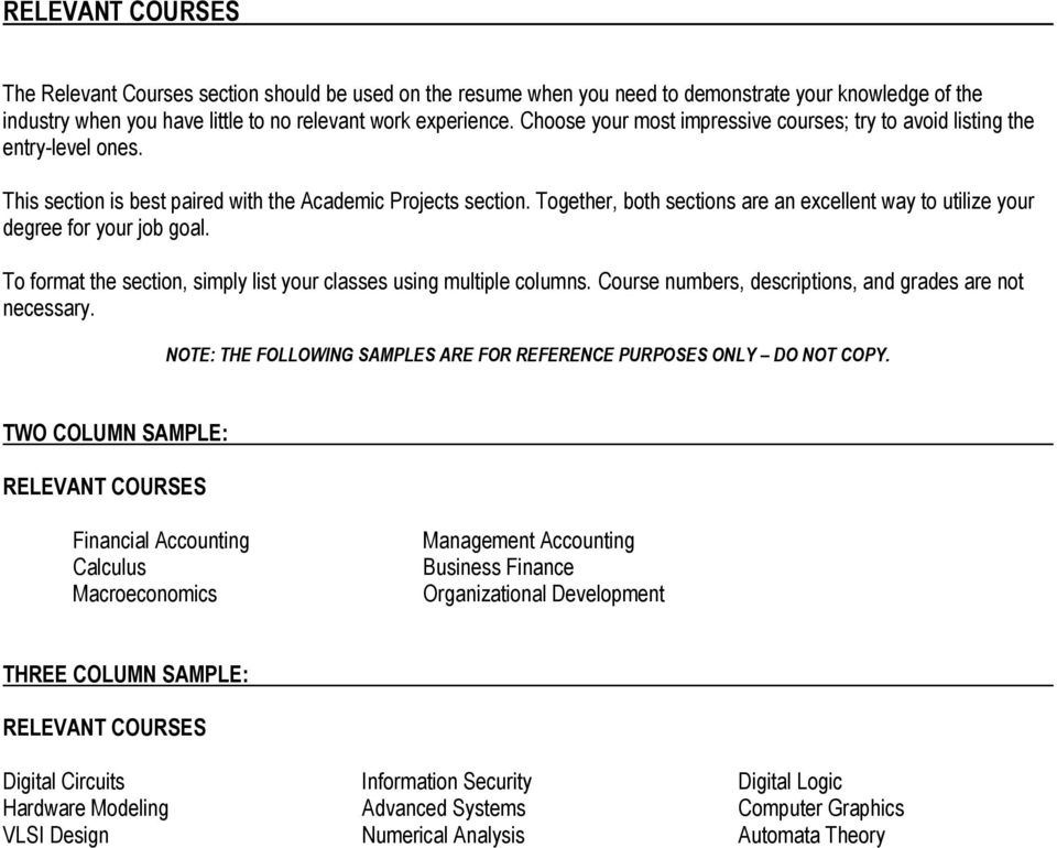 Together, both sections are an excellent way to utilize your degree for your job goal. To format the section, simply list your classes using multiple columns.