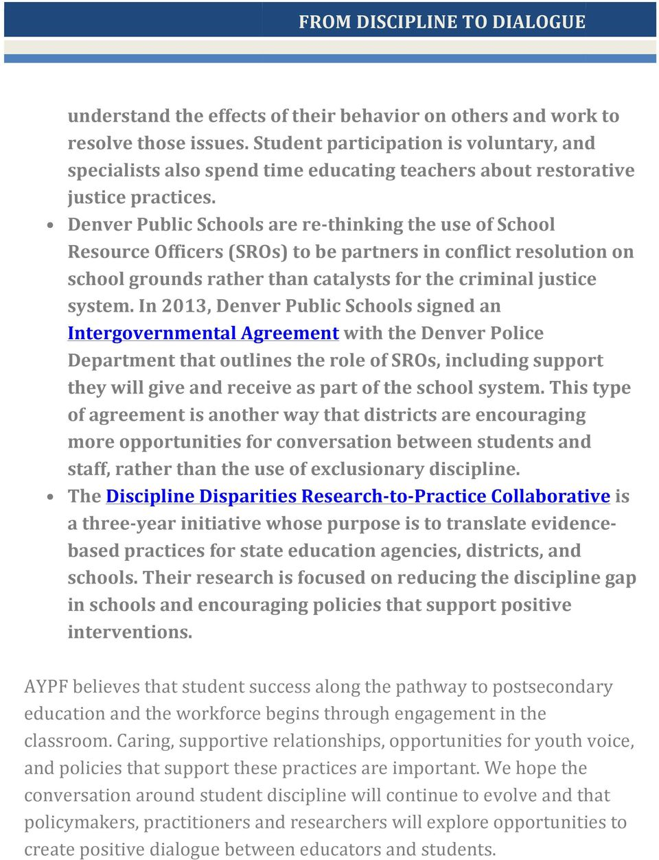 Denver Public Schools are re- thinking the use of School Resource Officers (SROs) to be partners in conflict resolution on school grounds rather than catalysts for the criminal justice system.
