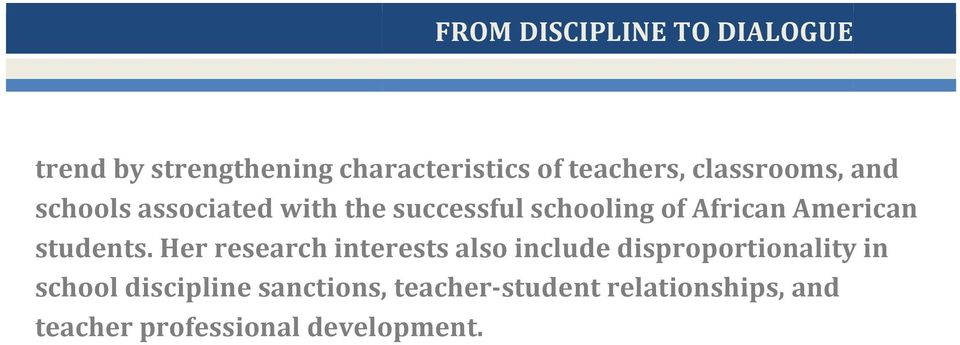 Her research interests also include disproportionality in school discipline