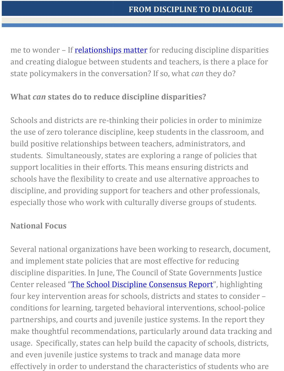 Schools and districts are re- thinking their policies in order to minimize the use of zero tolerance discipline, keep students in the classroom, and build positive relationships between teachers,