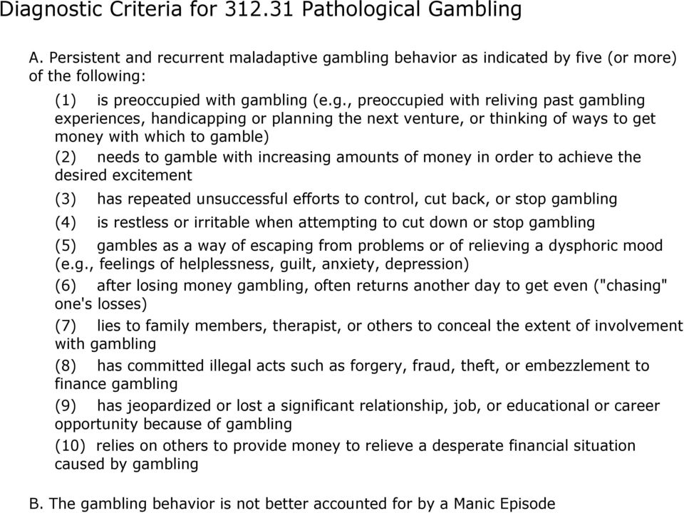 money in order to achieve the desired excitement (3) has repeated unsuccessful efforts to control, cut back, or stop gambling (4) is restless or irritable when attempting to cut down or stop gambling