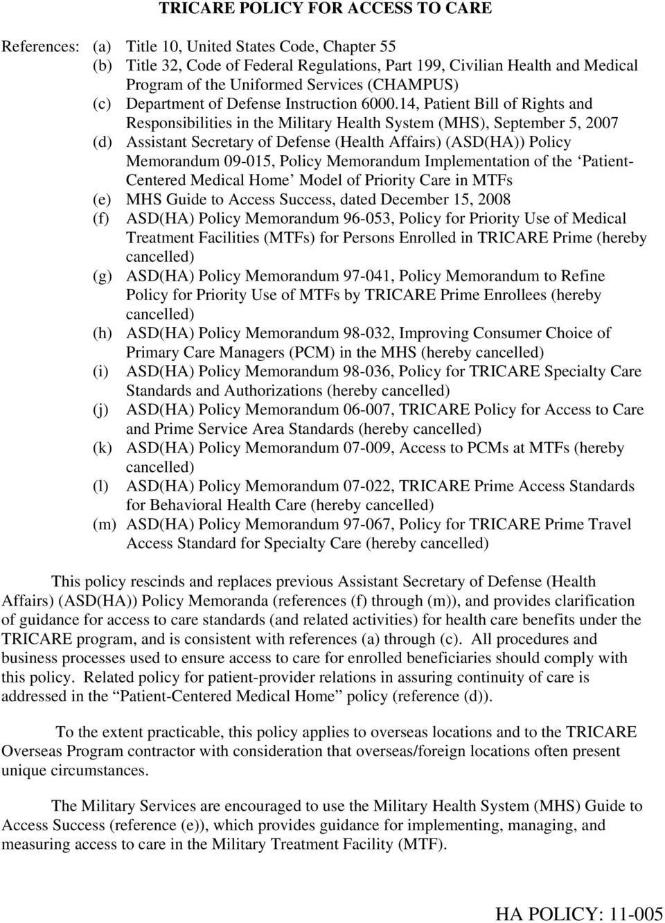 14, Patient Bill of Rights and Responsibilities in the Military Health System (MHS), September 5, 2007 (d) Assistant Secretary of Defense (Health Affairs) (ASD(HA)) Policy Memorandum 09-015, Policy