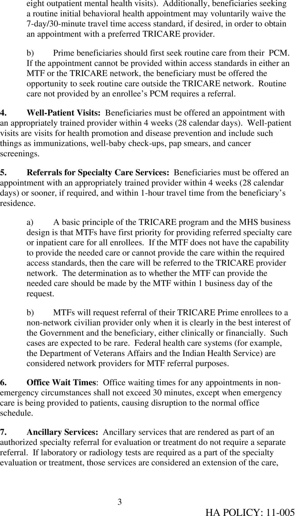 appointment with a preferred TRICARE provider. b) Prime beneficiaries should first seek routine care from their PCM.