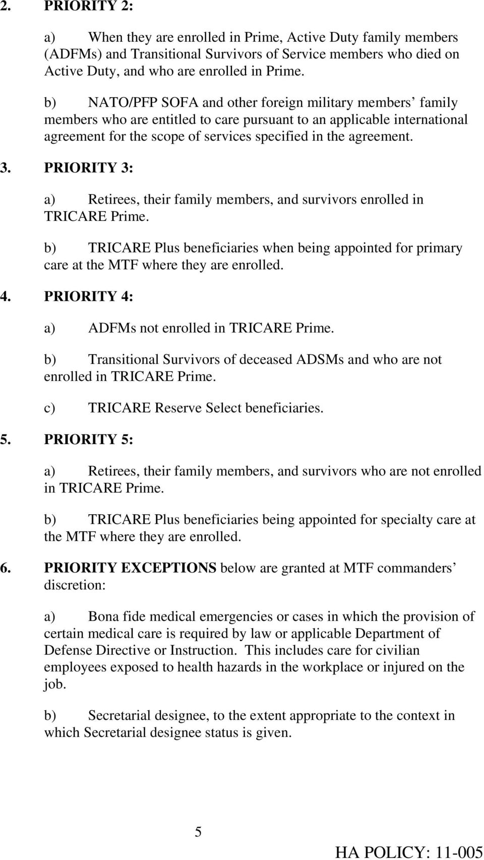 PRIORITY 3: a) Retirees, their family members, and survivors enrolled in TRICARE Prime. b) TRICARE Plus beneficiaries when being appointed for primary care at the MTF where they are enrolled. 4.
