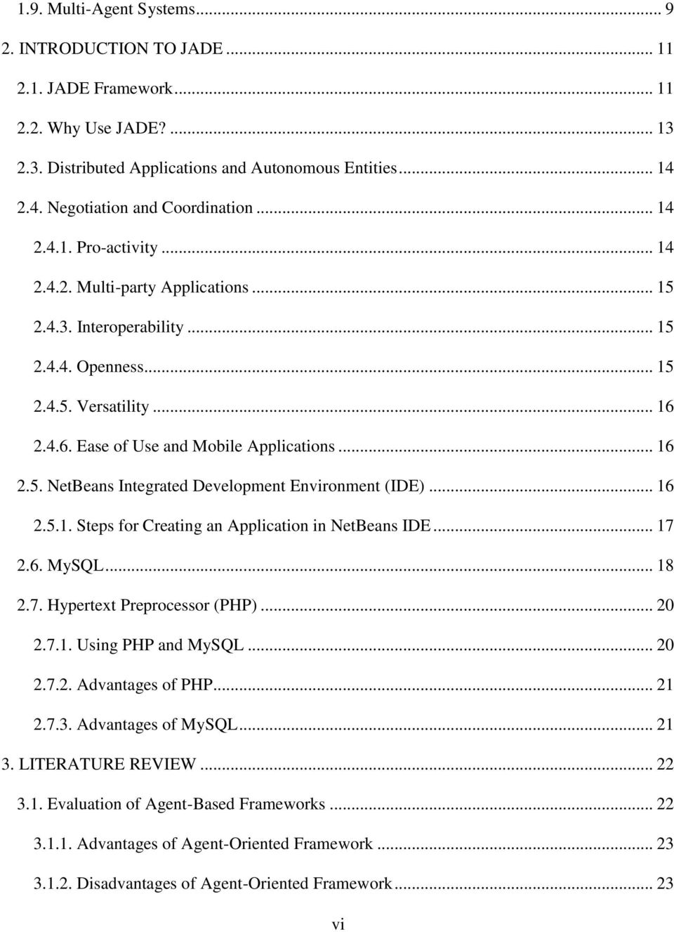 2.4.6. Ease of Use and Mobile Applications... 16 2.5. NetBeans Integrated Development Environment (IDE)... 16 2.5.1. Steps for Creating an Application in NetBeans IDE... 17