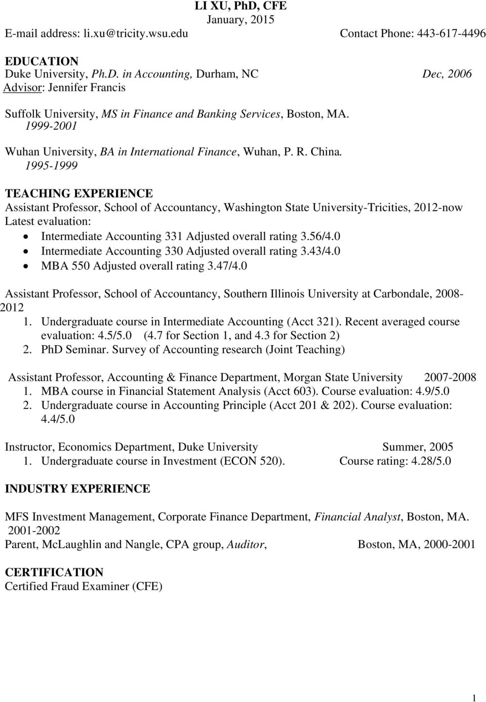 1995-1999 TEACHING EXPERIENCE Assistant Professor, School of Accountancy, Washington State University-Tricities, 2012-now Latest evaluation: Intermediate Accounting 331 Adjusted overall rating 3.56/4.