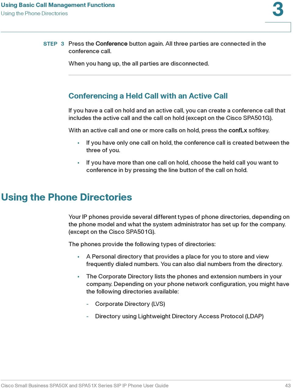 SPA501G). With an active call and one or more calls on hold, press the conflx softkey. If you have only one call on hold, the conference call is created between the three of you.