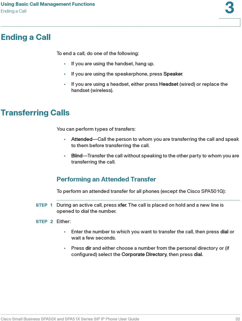 Transferring Calls You can perform types of transfers: Attended Call the person to whom you are transferring the call and speak to them before transferring the call.