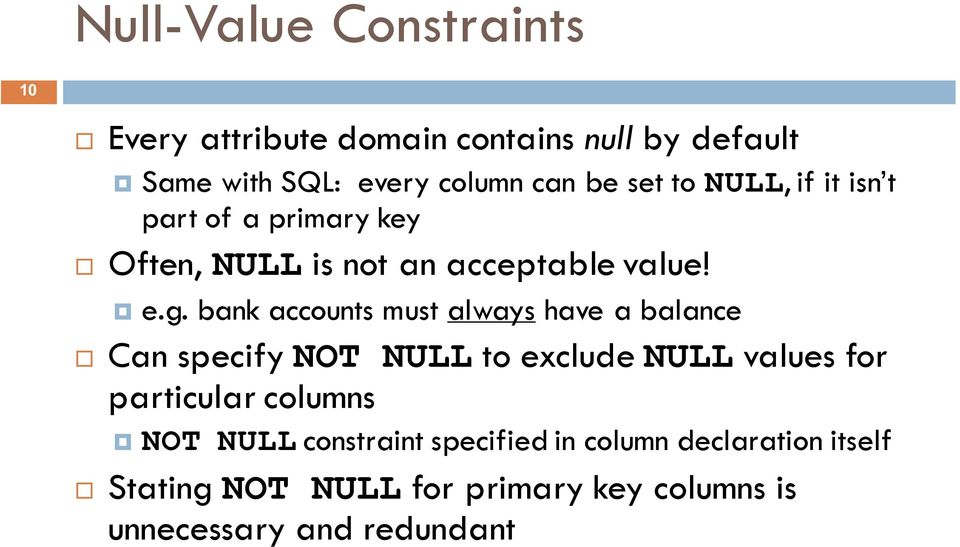 bank accounts must always have a balance Can specify NOT NULL to exclude NULL values for particular columns