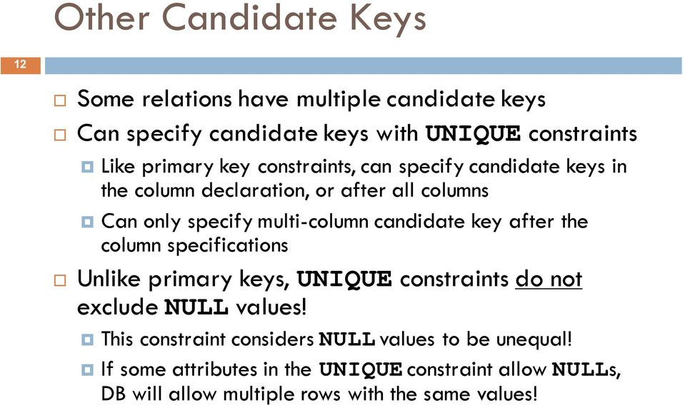 key after the column specifications Unlike primary keys, UNIQUE constraints do not exclude NULL values!