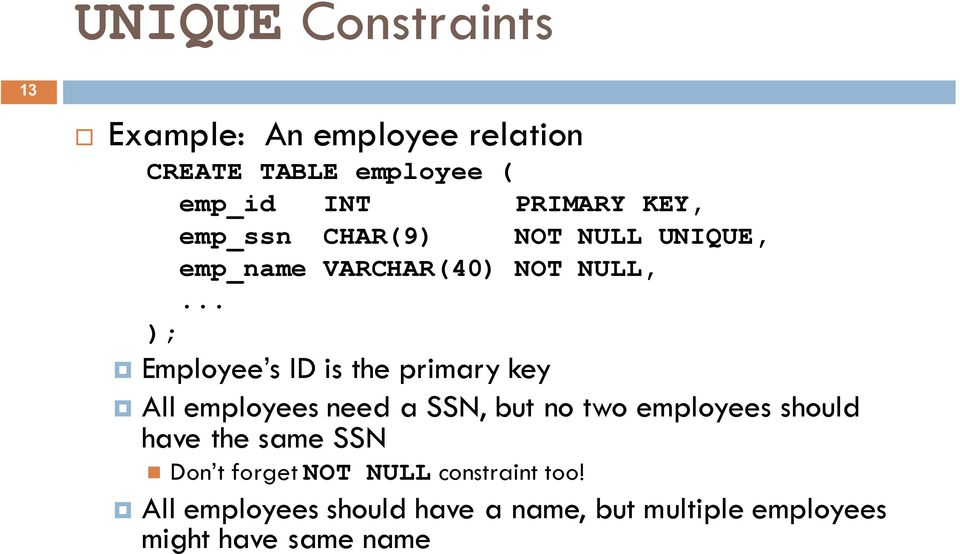 .. Employee s ID is the primary key All employees need a SSN, but no two employees should have