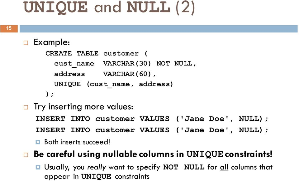 Doe', NULL INSERT INTO customer VALUES ('Jane Doe', NULL Both inserts succeed!