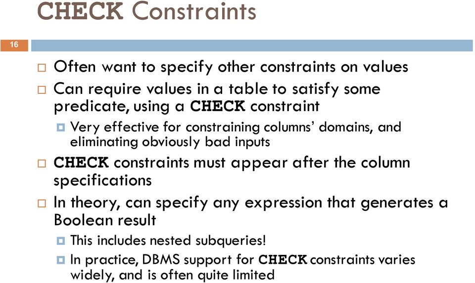 CHECK constraints must appear after the column specifications In theory, can specify any expression that generates a