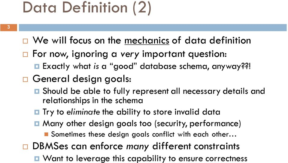 ?! General design goals: Should be able to fully represent all necessary details and relationships in the schema Try to eliminate the
