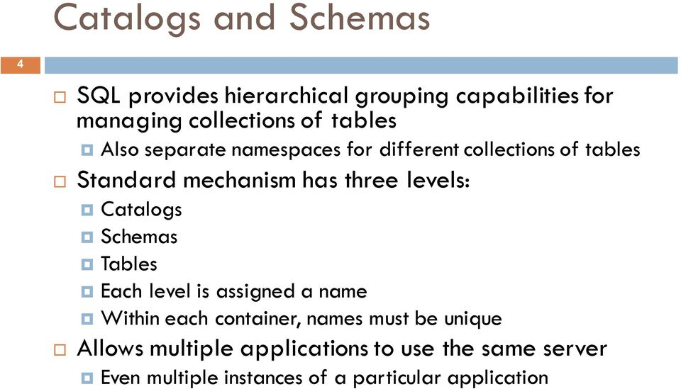 levels: Catalogs Schemas Tables Each level is assigned a name Within each container, names must be