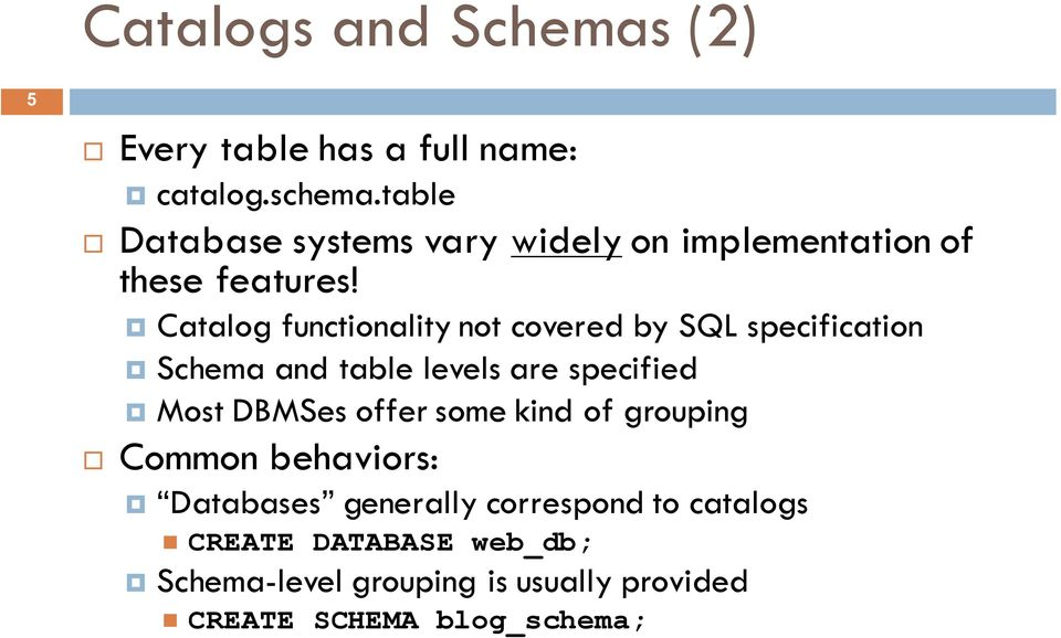 Catalog functionality not covered by SQL specification Schema and table levels are specified Most DBMSes
