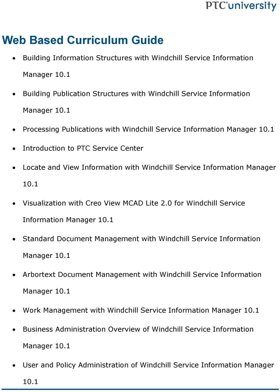 1 Visualization with Creo View MCAD Lite 2.0 for Windchill Service Information Manager 10.1 Standard Document Management with Windchill Service Information Manager 10.