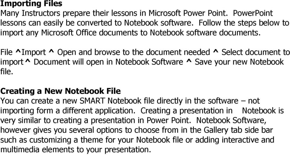 File ^Import ^ Open and browse to the document needed ^ Select document to import ^ Document will open in Notebook Software ^ Save your new Notebook file.