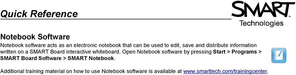 Open Notebook software by pressing Start > Programs > SMART Board Software > SMART Notebook.