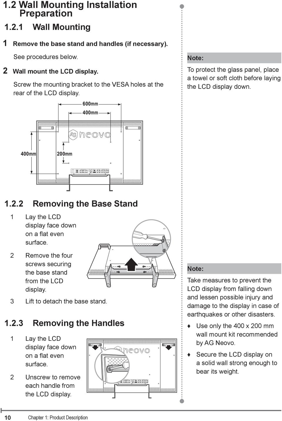 See procedures below. 2 Wall mount the CD display. Screw the mounting bracket to the VESA holes at the rear of the CD display.