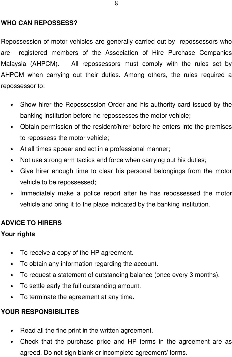 Among others, the rules required a repossessor to: Show hirer the Repossession Order and his authority card issued by the banking institution before he repossesses the motor vehicle; Obtain