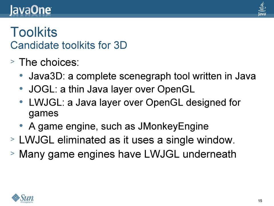 Java layer over OpenGL designed for games A game engine, such as JMonkeyEngine