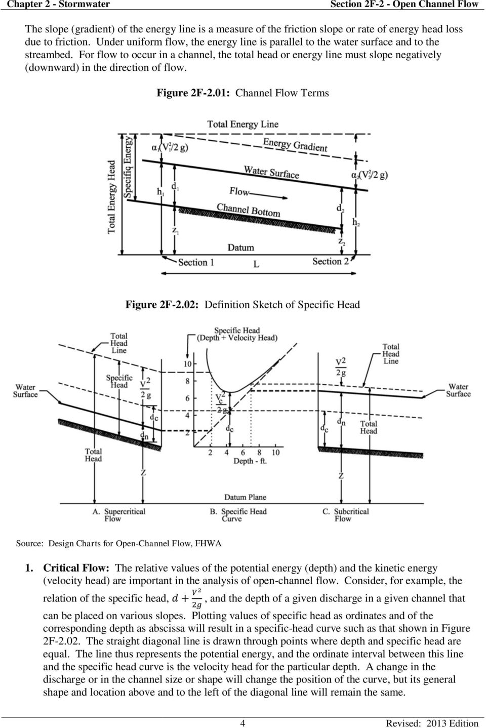 For flow to occur in a channel, the total head or energy line must slope negatively (downward) in the direction of flow. Figure 2F-2.01: Channel Flow Terms Figure 2F-2.