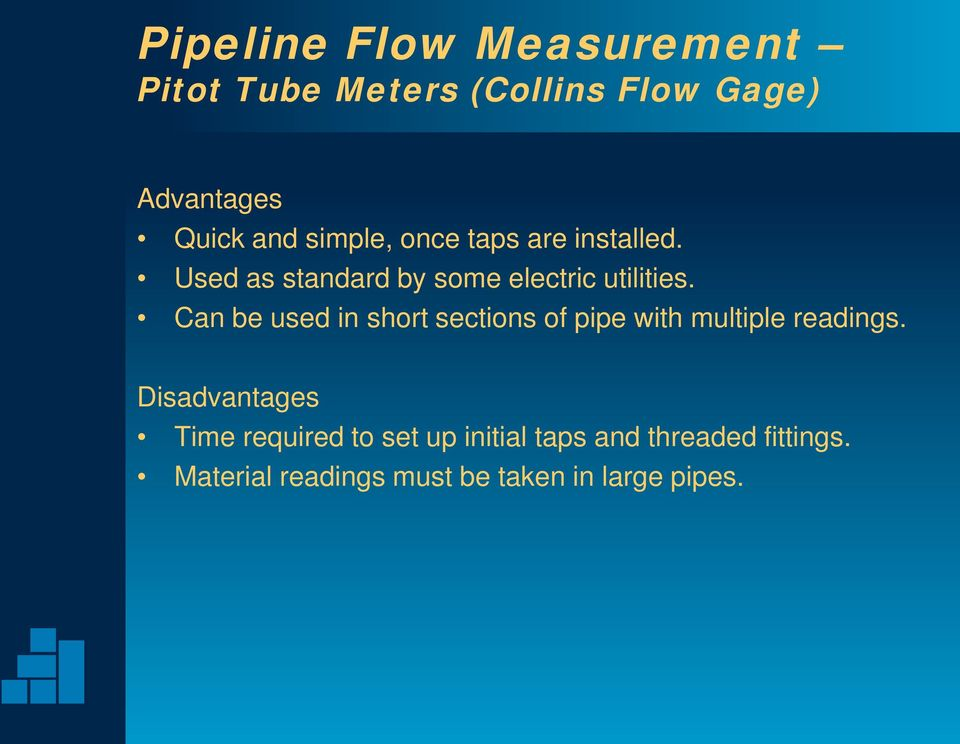 Can be used in short sections of pipe with multiple readings.