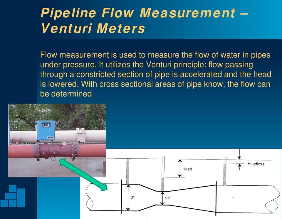 It utilizes the Venturi principle: flow passing through a constricted