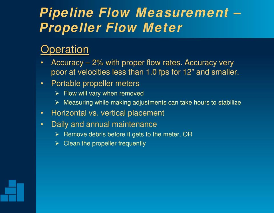 Portable propeller meters Flow will vary when removed Measuring while making adjustments can take