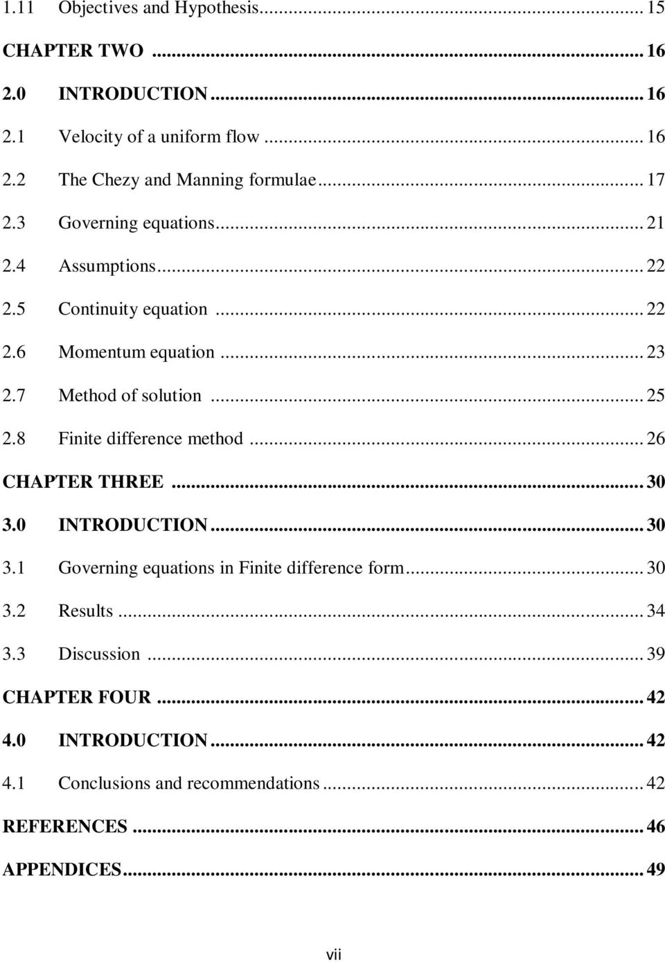 8 Finite difference method... 26 CHAPTER THREE... 30 3.0 INTRODUCTION... 30 3.1 Governing equations in Finite difference form... 30 3.2 Results.