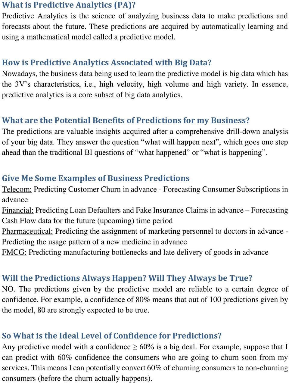 Nowadays, the business data being used to learn the predictive model is big data which has the 3V s characteristics, i.e., high velocity, high volume and high variety.