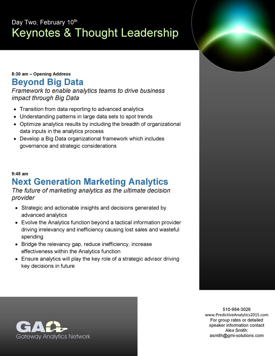 Develop a Big Data organizational framework which includes governance and strategic considerations 9:45 am Next Generation Marketing Analytics The future of marketing analytics as the ultimate