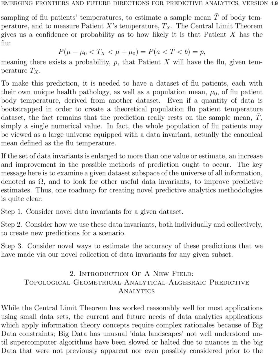 The Central Limit Theorem gives us a confidence or probability as to how likely it is that Patient X has the flu: P (µ µ 0 < T X < µ + µ 0 ) = P (a < T < b) = p, meaning there exists a probability,