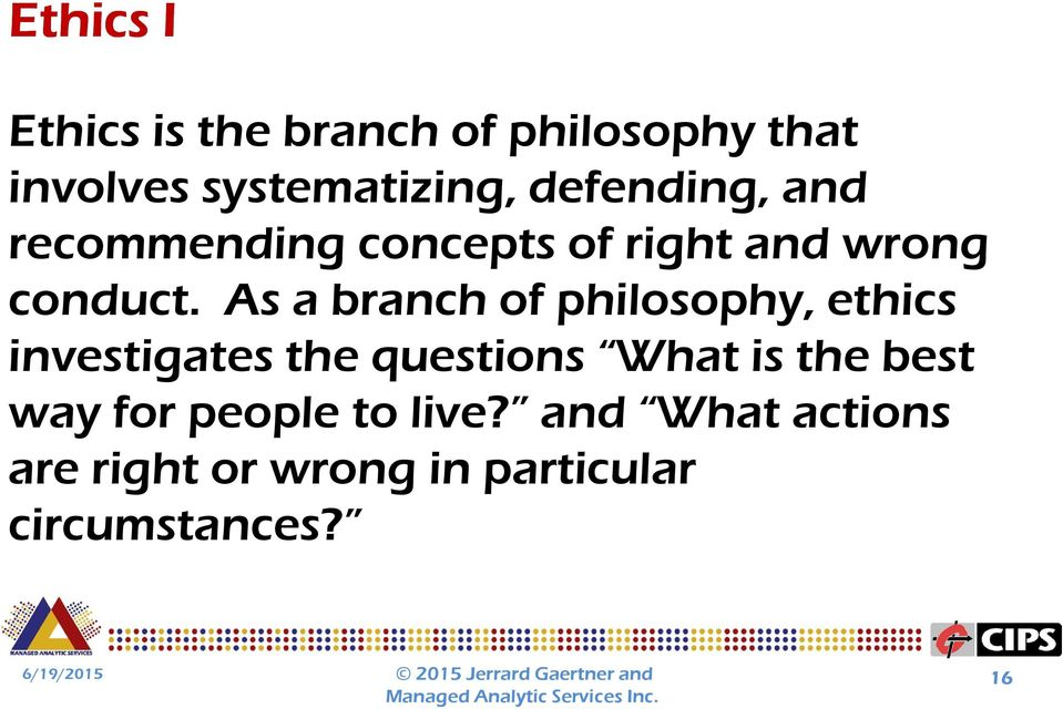 As a branch of philosophy, ethics investigates the questions What is the