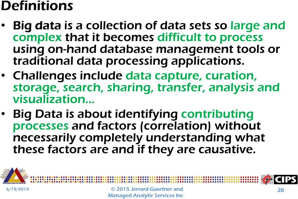 Challenges include data capture, curation, storage, search, sharing, transfer, analysis and visualization Big Data is