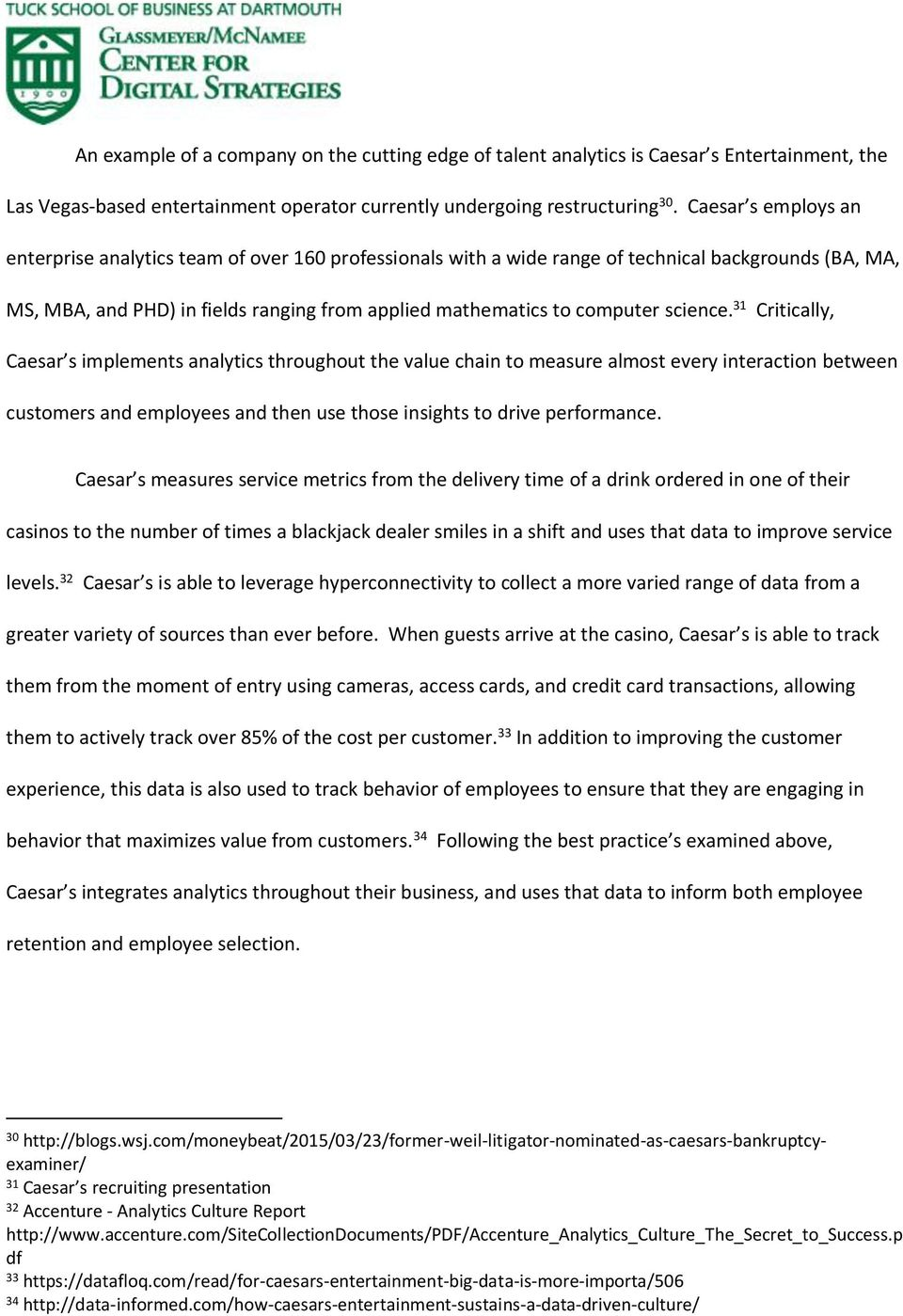 science. 31 Critically, Caesar s implements analytics throughout the value chain to measure almost every interaction between customers and employees and then use those insights to drive performance.