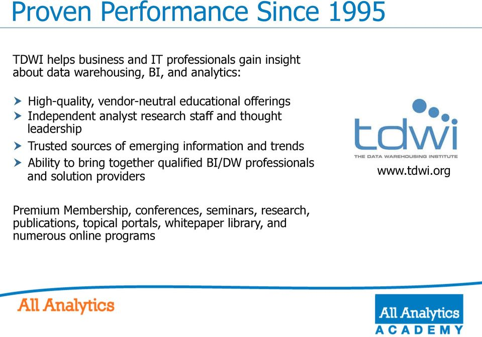 emerging information and trends Ability to bring together qualified BI/DW professionals and solution providers www.tdwi.