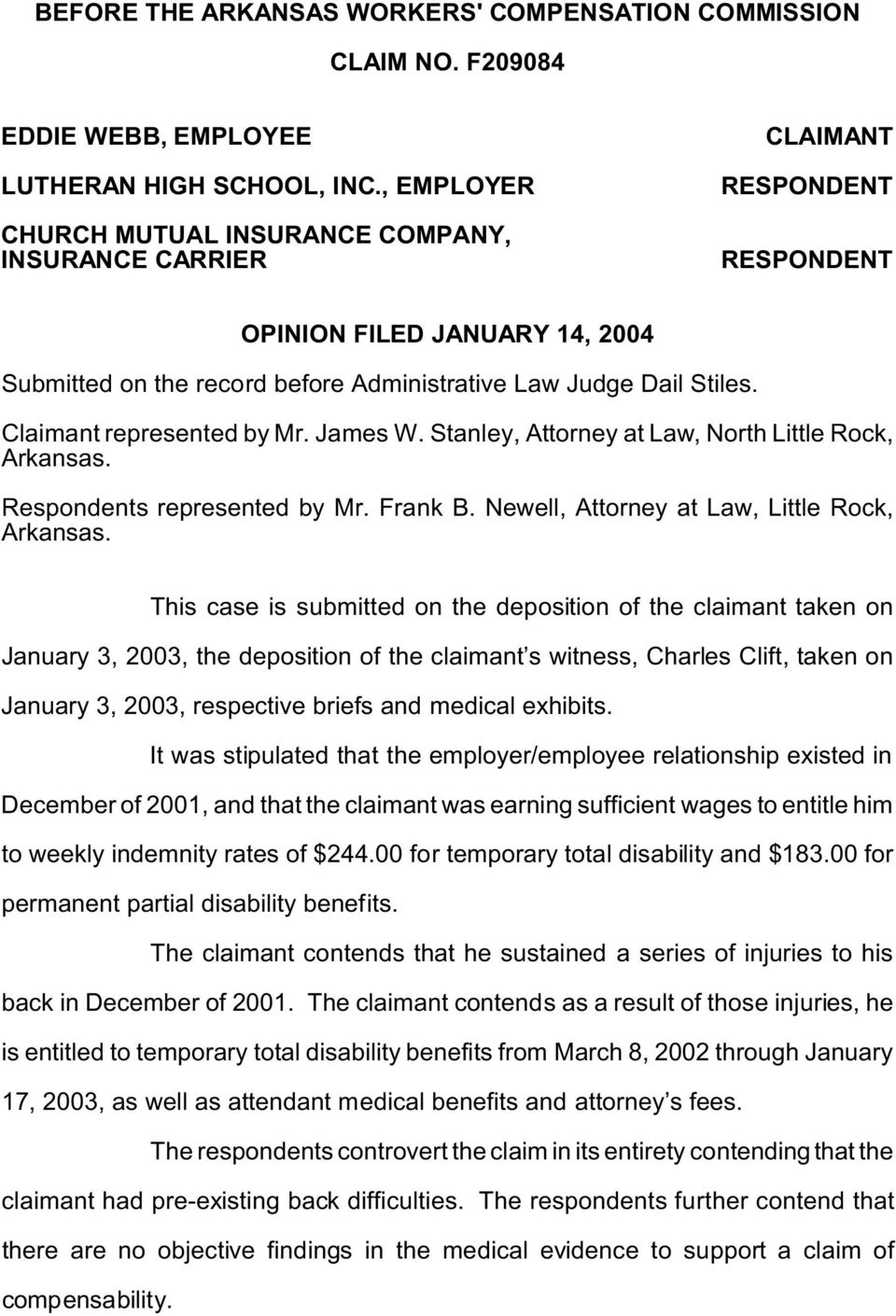 Claimant represented by Mr. James W. Stanley, Attorney at Law, North Little Rock, Arkansas. Respondents represented by Mr. Frank B. Newell, Attorney at Law, Little Rock, Arkansas.