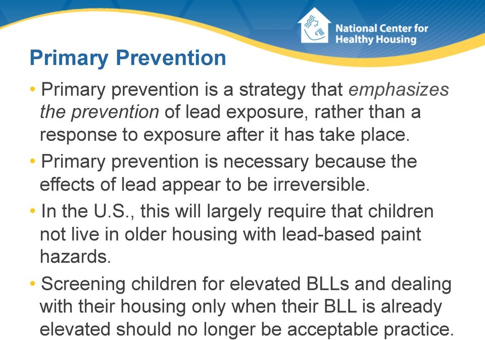 In the U.S., this will largely require that children not live in older housing with lead-based paint hazards.