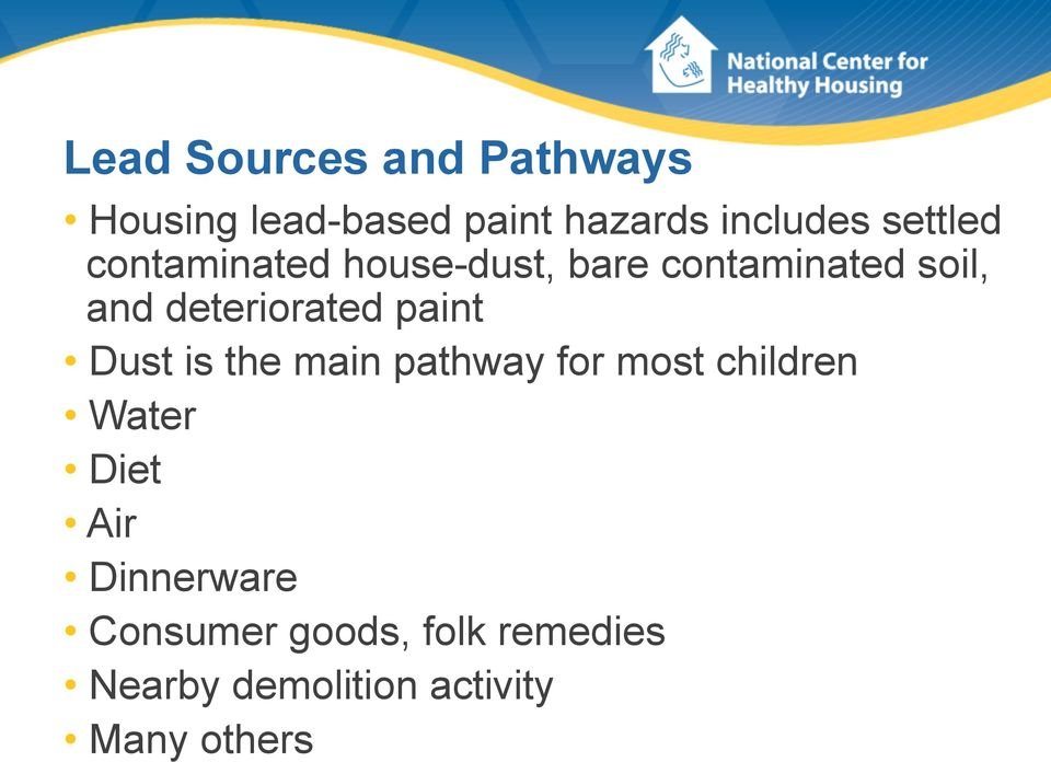 deteriorated paint Dust is the main pathway for most children Water