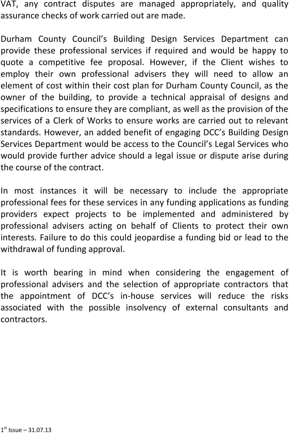 However, if the Client wishes to employ their own professional advisers they will need to allow an element of cost within their cost plan for Durham County Council, as the owner of the building, to