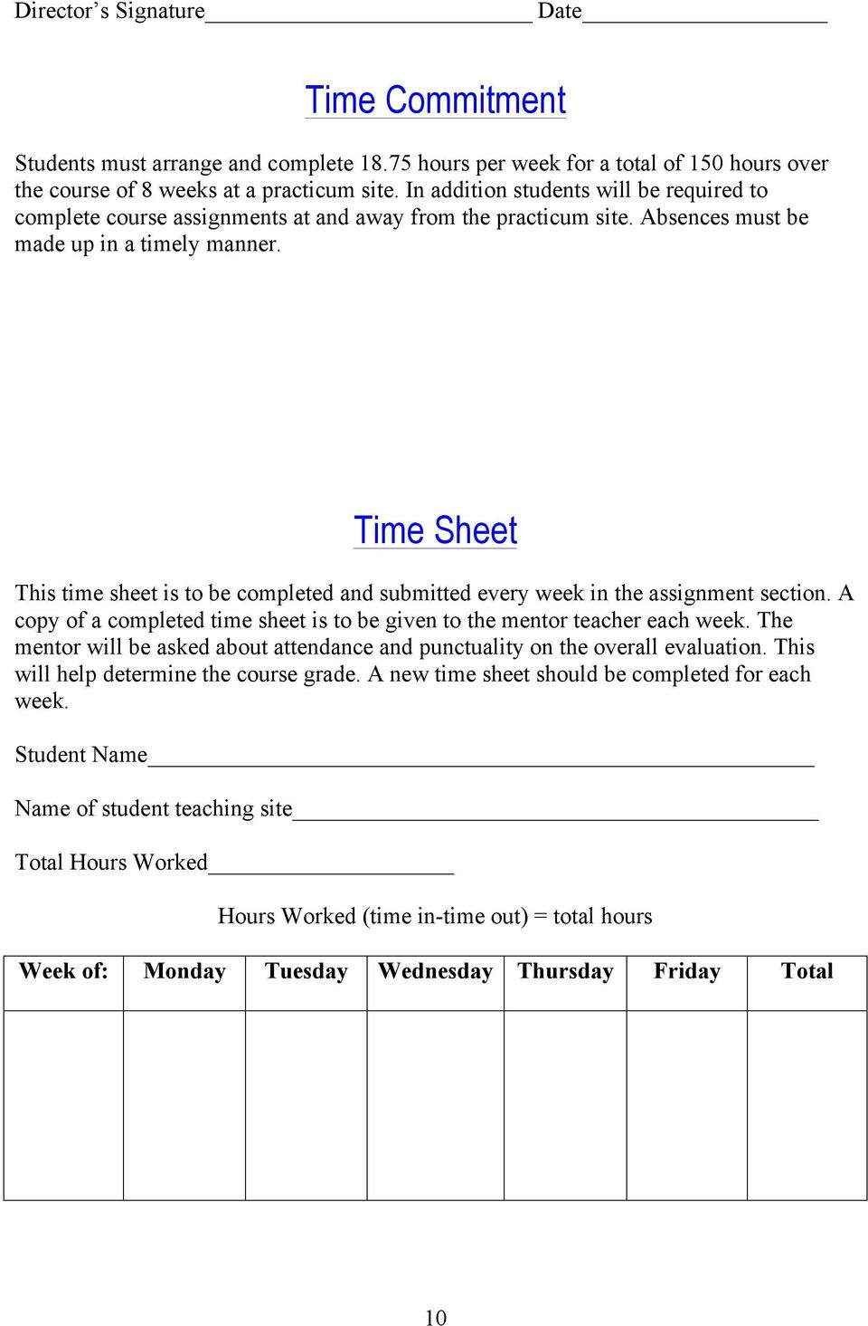 Time Sheet This time sheet is to be completed and submitted every week in the assignment section. A copy of a completed time sheet is to be given to the mentor teacher each week.