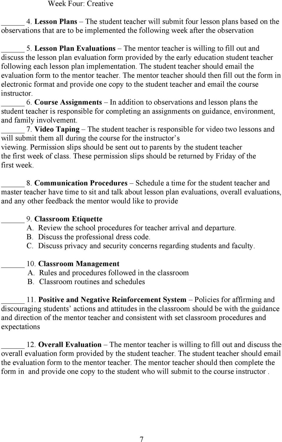 The student teacher should email the evaluation form to the mentor teacher.