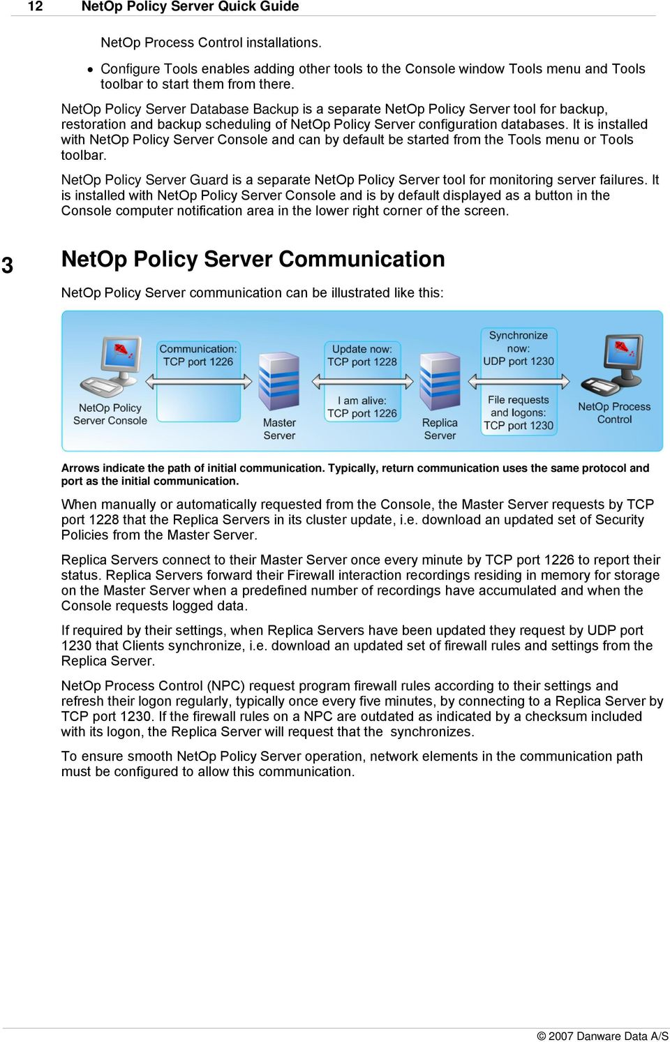 It is installed with NetOp Policy Server Console and can by default be started from the Tools menu or Tools toolbar.