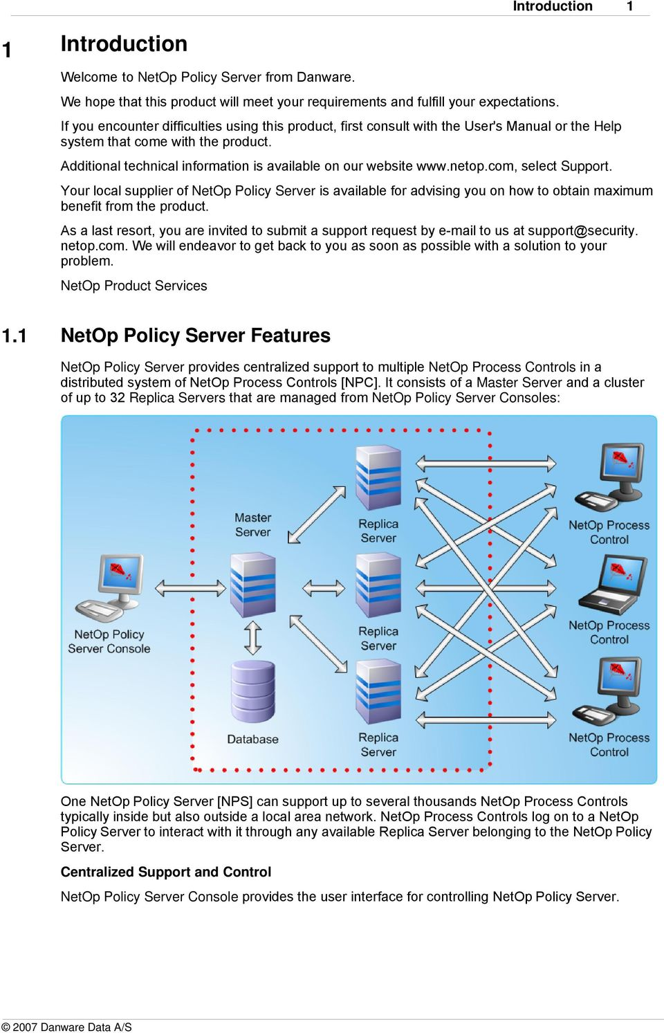 netop.com, select Support. Your local supplier of NetOp Policy Server is available for advising you on how to obtain maximum benefit from the product.